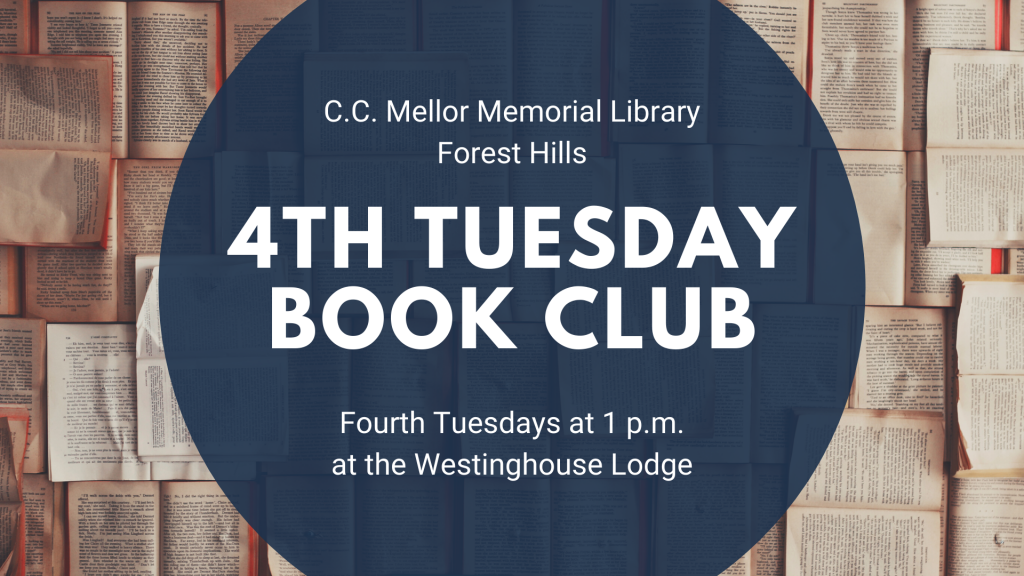 """Logo for the 4th Tuesday Book Club. Blue circle over a photo of many books with open pages. Text inside the circle reads """"C.C. Mellor Memorial Library, Forest Hills. 4th Tuesday Book Club. Fourth Tuesdays at 1 p.m. at the Westinghouse Lodge."""""""